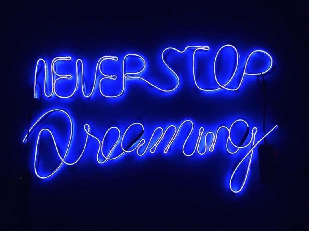 Never Stop Dreaming Artneverlieschico Blue Neon Quotes