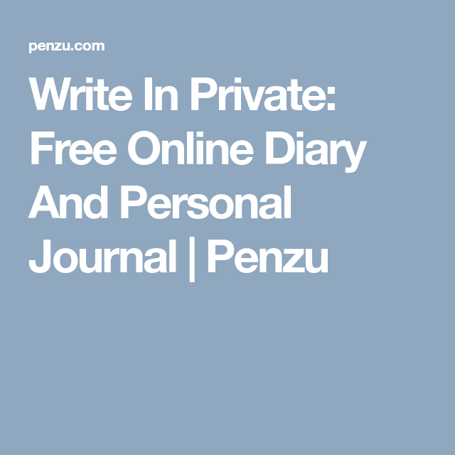 write in private free online diary and personal journal penzu