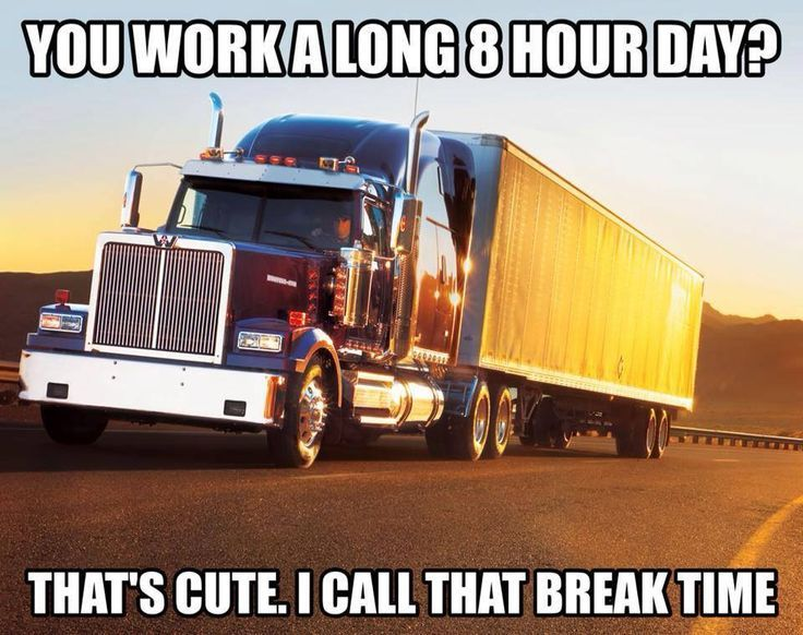 Funny Trucking Picture 8 Hour Day Call It Break Trucking Quotes