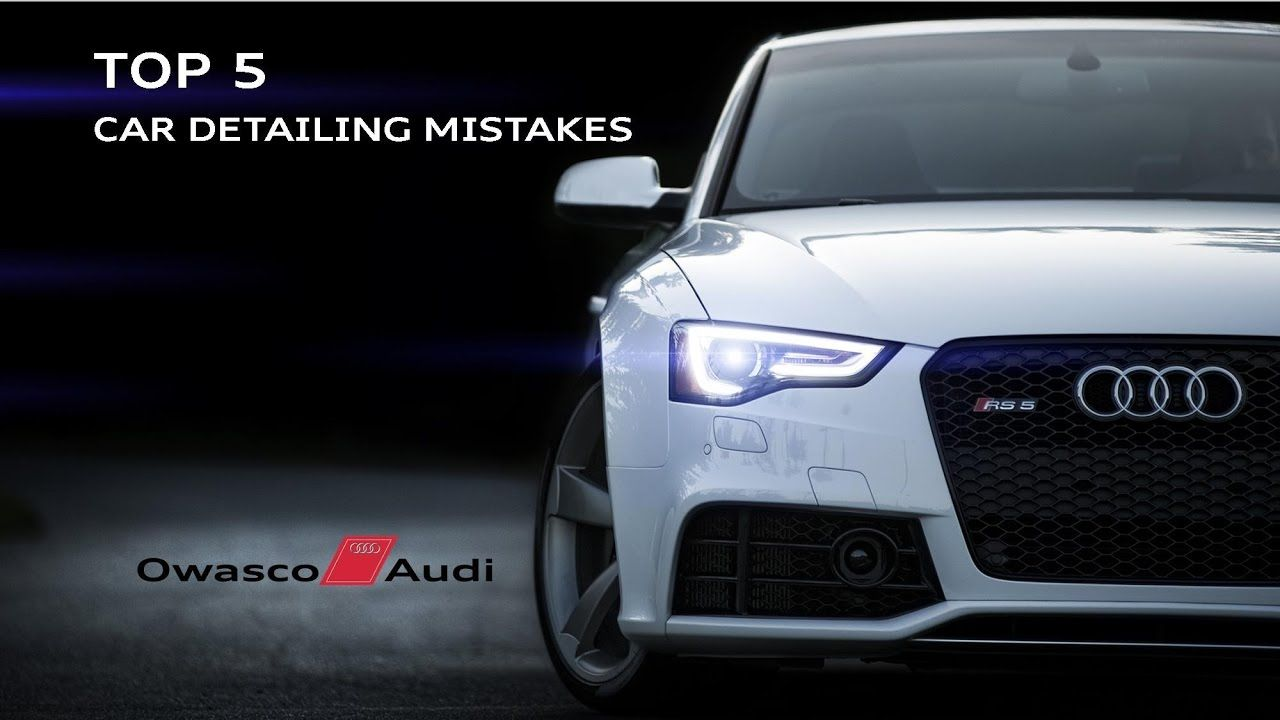 Top 5 Car Detailing Mistakes Autodetailing Detailing Mobiledetailing Cardetailing Cars Audi Dream Cars Car Wallpapers