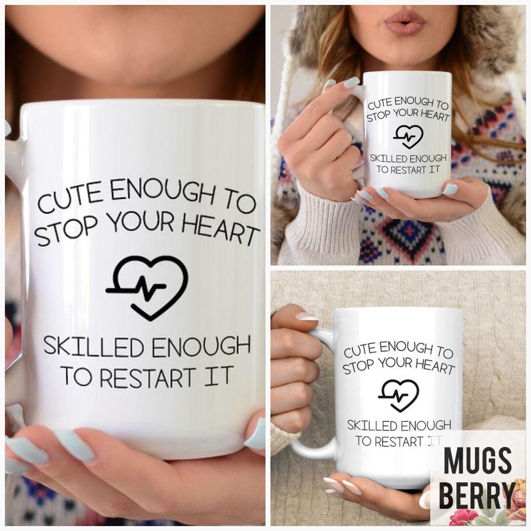 Cute enough to stop your heart doctor mug nurse mug