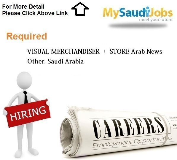 VISUAL MERCHANDISER \u2013 STORE Arab News Other, Saudi Arabia Saudi