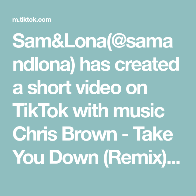 Sam Lona Samandlona Has Created A Short Video On Tiktok With Music Chris Brown Take You Down Remix I Got Plans For Me And You Chris Brown Remix Music