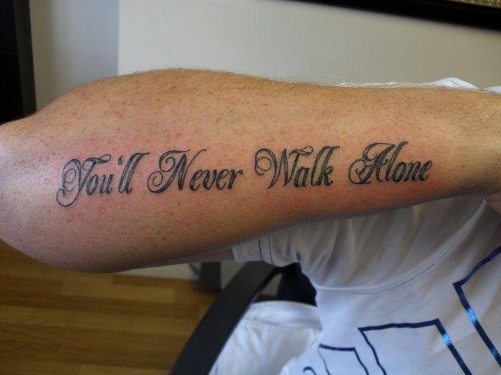 Tattoo Onderarm Man Tekst You Walk Alone Google Zoeken