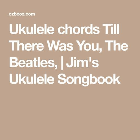 Ukulele chords Till There Was You, The Beatles, | Jim\'s Ukulele ...