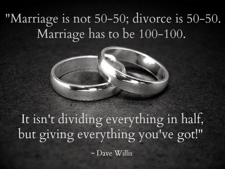 Marriage Is Not 50 50 Divorce Is 50 50 Marriage Is 100 100 It