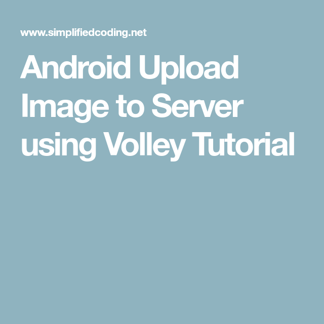 Android Upload Image to Server using Volley Tutorial