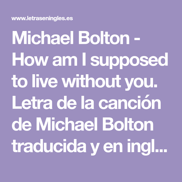 Michael Bolton How Am I Supposed To Live Without You Letra De La Canción De Micha Canciones En Ingles Traducidas Michael Bolton Métodos Para Aprender Inglés