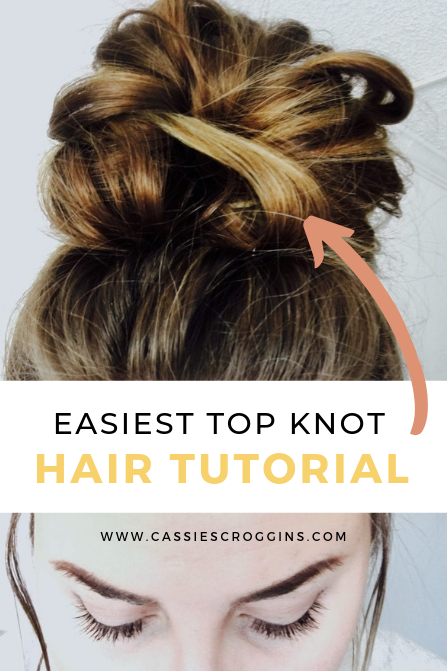 5 Step Messy Top Knot Cassie Scroggins Hair Knot Tutorial Top Knot Hairstyles Bun Hairstyles For Long Hair