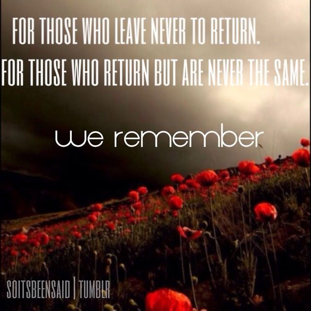 We Remember Those Who Leave Never To Return And Those Who Return