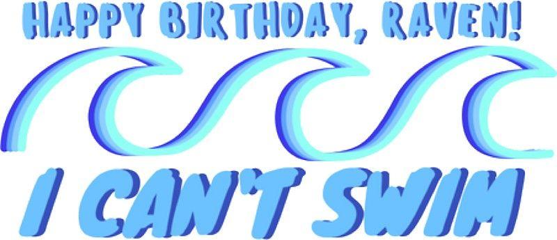 Happy Birthday Raven I Can T Swim Sticker Happy Birthday Happy Happy Birthday Me