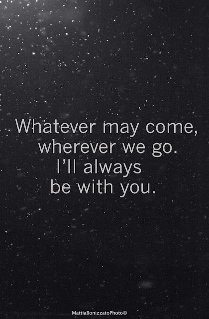 Whatever May Come Wherever We Go I Ll Always Be With You 3 Vows Quotes Beautiful Quotes Historical Quotes