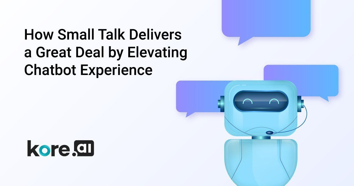 How Small Talk Delivers A Great Deal By Elevating Chatbot Experience Chatbot The Chatbot Device Which Help To Provide Customer Serv Chatbot Small Talk Talk