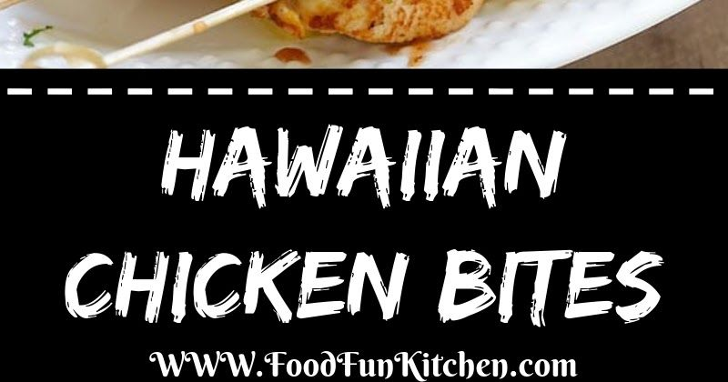Hawaiian Chicken Bites #hawaiianfoodrecipes