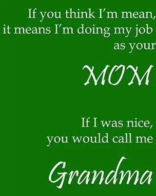 Mean...mom Nice...grandma