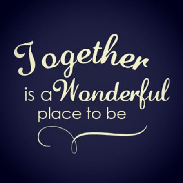 Together Is A Wonderful Place To Be Quote Quotes Togetherness Love Relationships