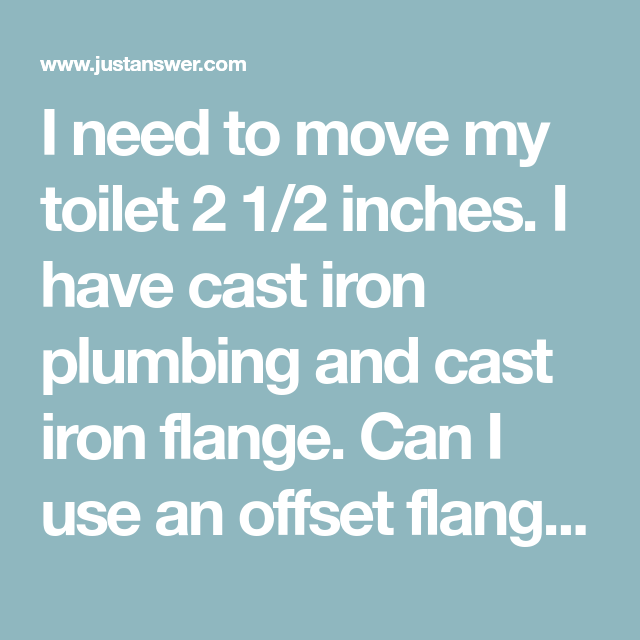 I Need To Move My Toilet 2 1 2 Inches I Have Cast Iron Plumbing It Cast Cast Iron Plumbing