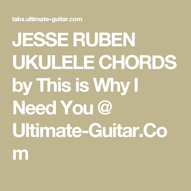 Jesse Ruben Ukulele Chords By This Is Why I Need You Ultimate