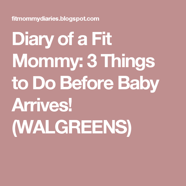 Diary of a Fit Mommy: 3 Things to Do Before Baby Arrives! (WALGREENS)