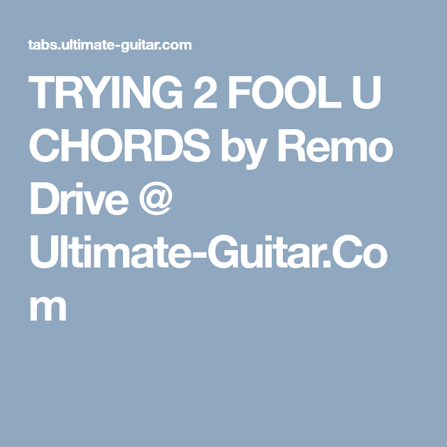 Trying 2 Fool U Chords By Remo Drive Ultimate Guitar Eg