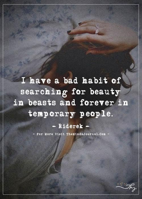 I have a bad habit of searching for beauty in beasts and forever in temporary people. - http://themindsjournal.com/i-have-a-bad-habit-of-searching-for-beauty-in-beasts-and-forever-in-temporary-people/