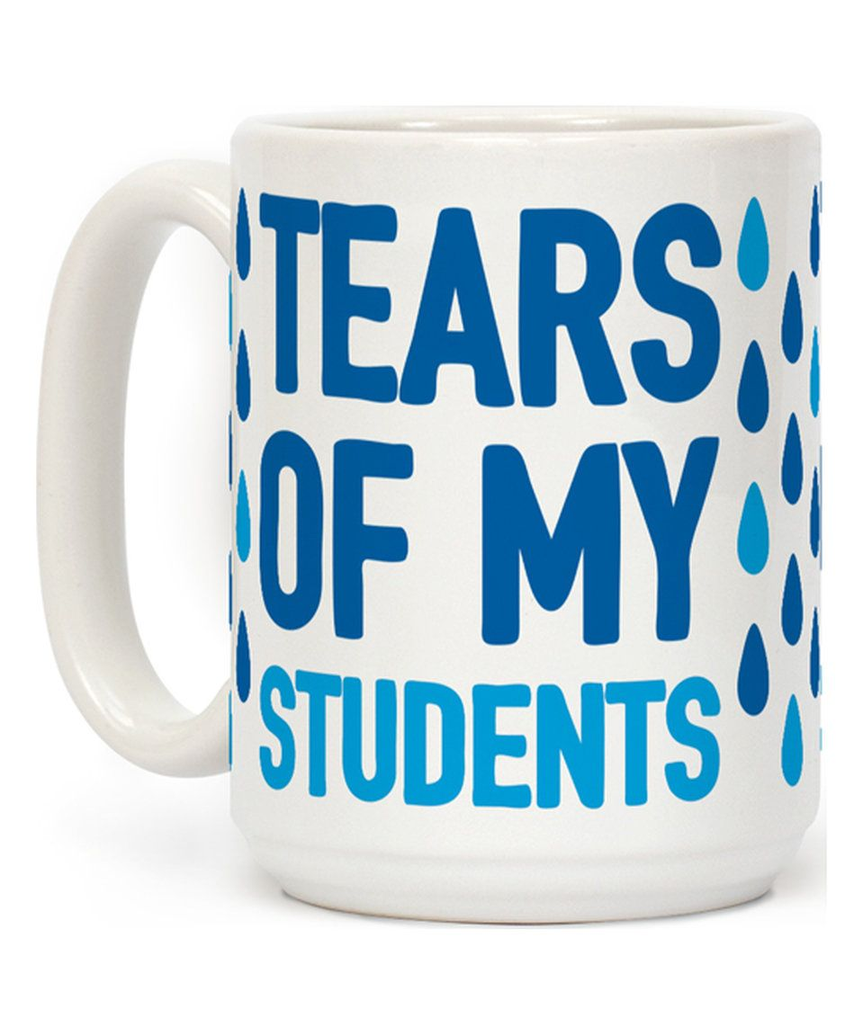 11oz /& 15oz Mug Funny Teacher Mug Student Tears Mug Gift for Teachers