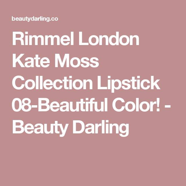 Rimmel London Kate Moss Collection Lipstick 08-Beautiful Color! - Beauty Darling
