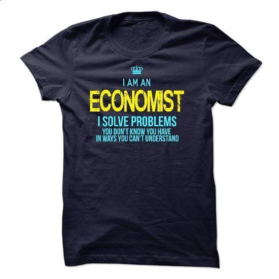 I am an Economist - cool t shirts #cute shirt #slouchy tee