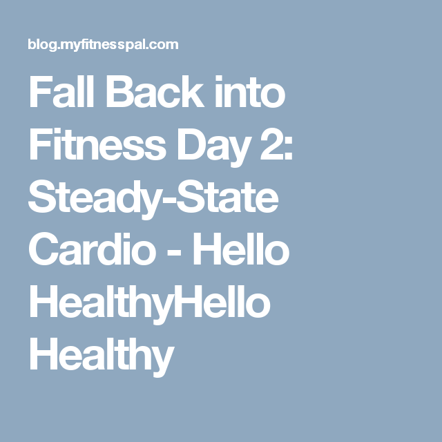 Fall Back into Fitness Day 2: Steady-State Cardio - Hello HealthyHello Healthy