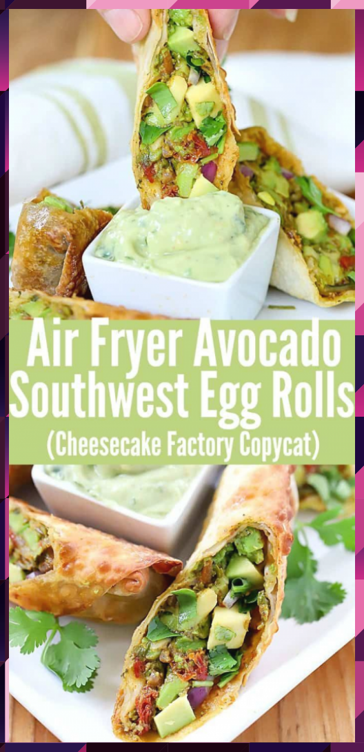 Air Fryer Avocado Southwest Egg Rolls (Cheesecake Factory
