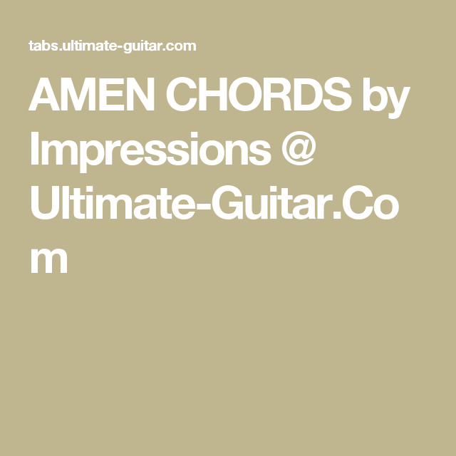 AMEN CHORDS by Impressions @ Ultimate-Guitar.Com | Musical ...