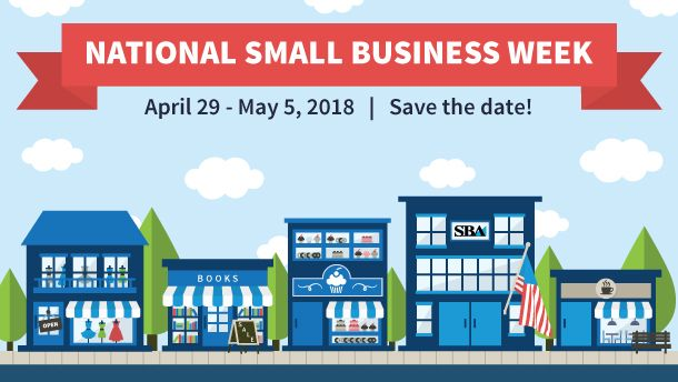 National Small Business Week April 29 - May 5, 2018 - Save the date