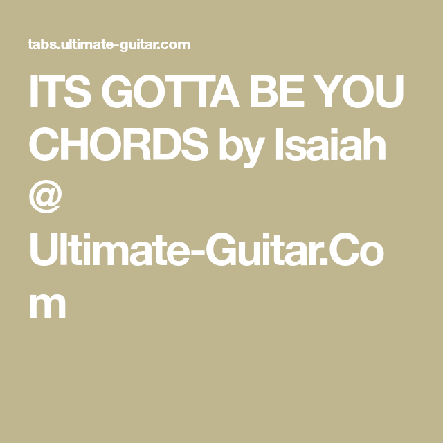 Its Gotta Be You Chords By Isaiah Ultimate Guitar