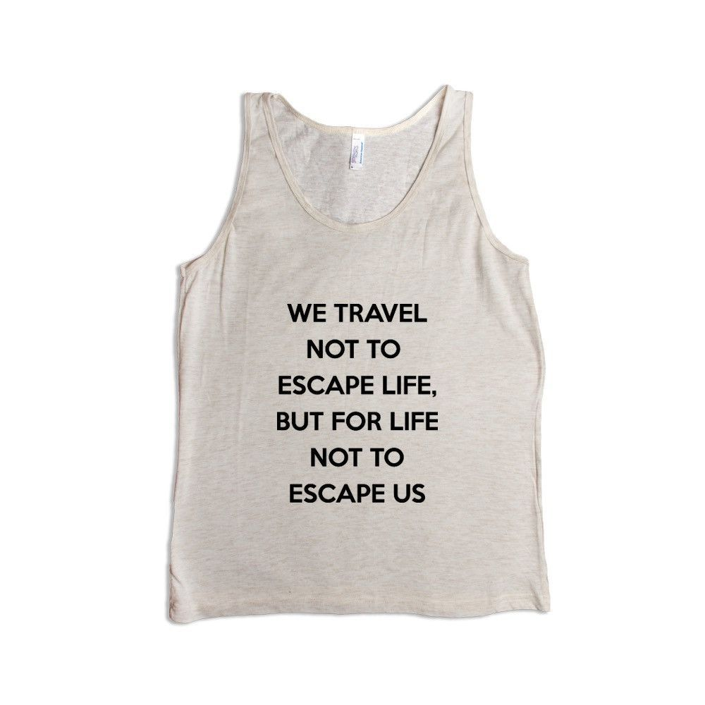 We Travel Not To Escape Life But For Life Not To Escape Us Seize The Day Motivation Traveling Experiences SGAL7 Men's Tank