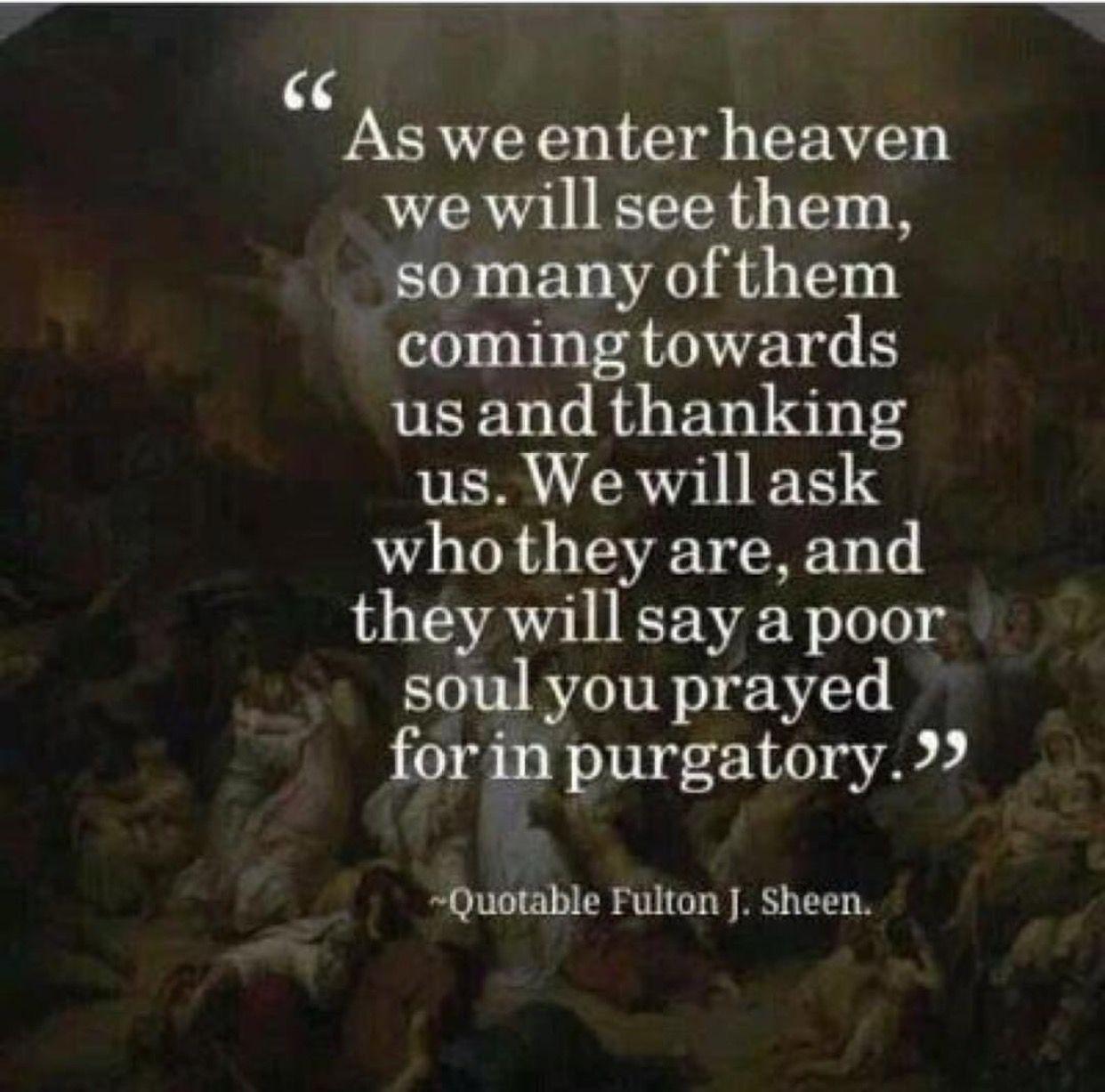 ...soul you prayed for in purgatory. Fulton J. Sheen