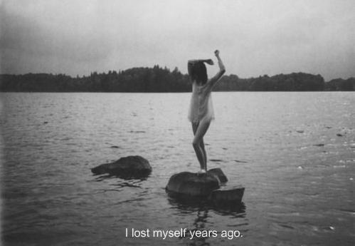 I lost myself years ago.