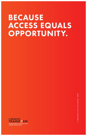 Because access equals opportunity. Libraries Transform