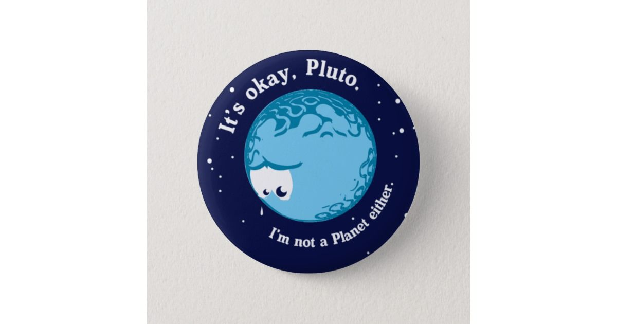 its ok pluto i'm not a planet either pinback button ...