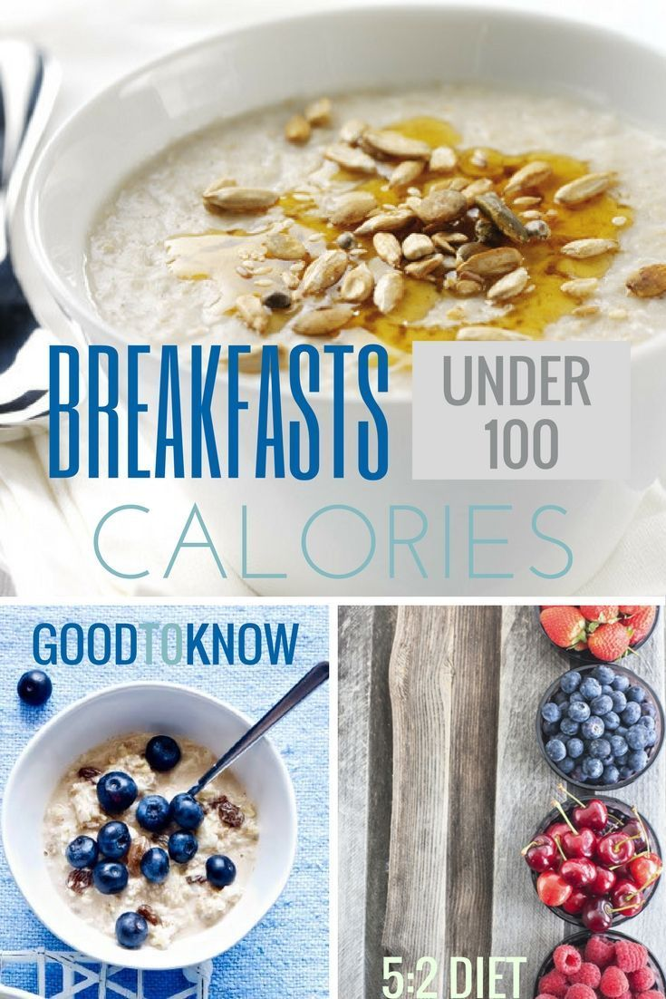 calorie breakfast: Breakfast under 100 calories Breakfast is the most important meal of the day. These delicious recipes are all under 100 calories. They are perfect if you're trying to stick to the 5:2 diet.Breakfast is the most important meal of the day. These delicious recipes are all under 100 calories. They are perfect if you're trying to stick to the 5:2 diet.