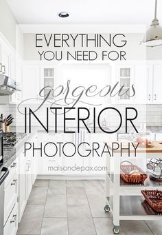 Gorgeous interior photography can be done with affordable photography equipment - get the full scoop here with Everything You Need for Gorgeous Interior Photography   maisondepax.com