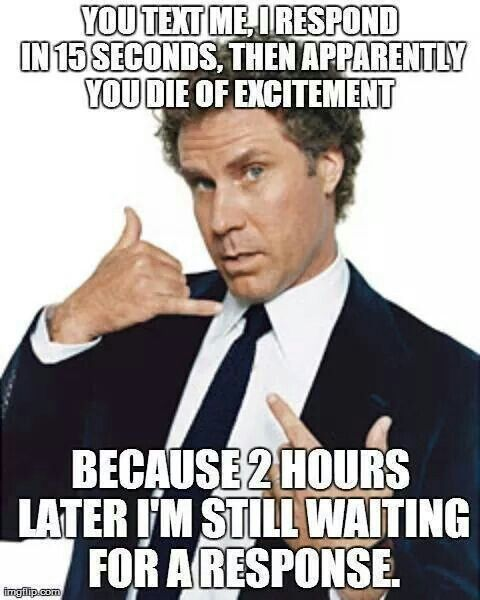 When I Text You You Must Die Of Excitement Seriously Funny Funny Quotes Will Ferrell