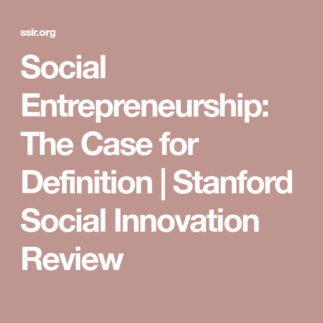 Social Entrepreneurship The Case For Definition Stanford