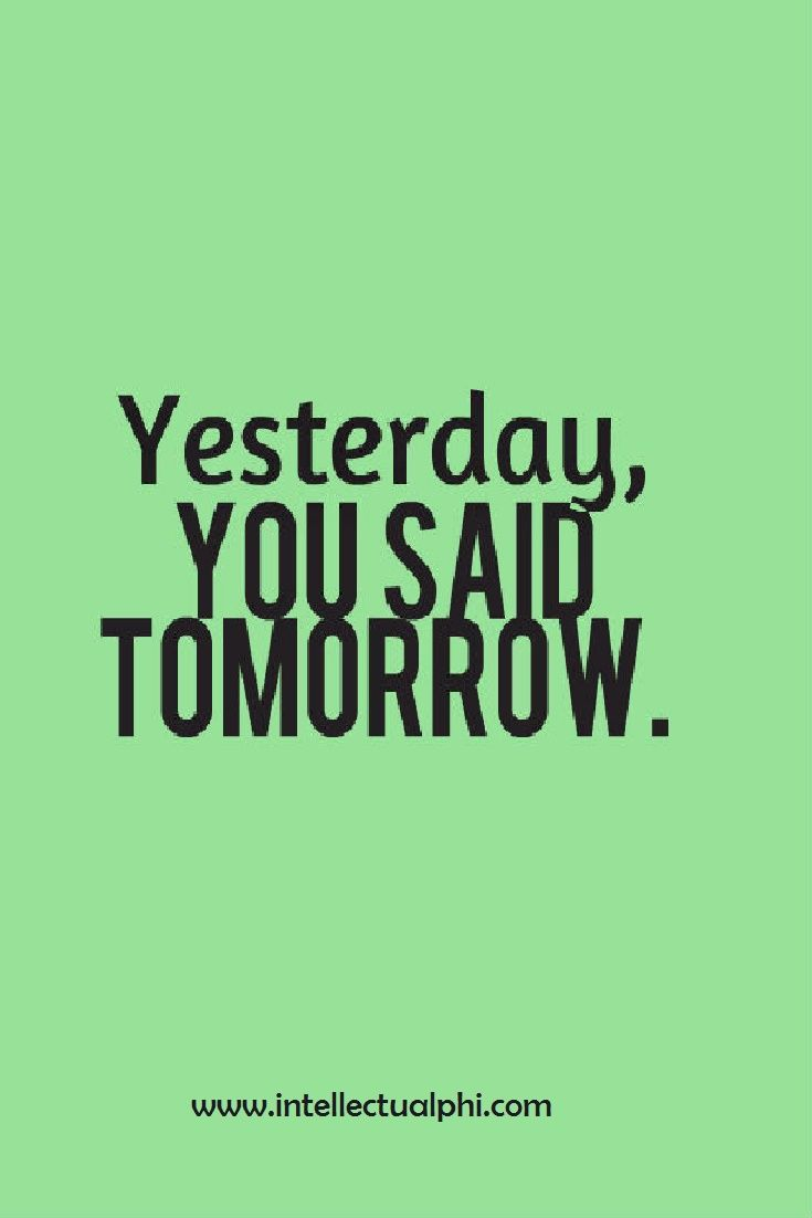 Daily Inspirational Thoughts Quoteyesterday You Said Tomorrowget Up Determination  Quote