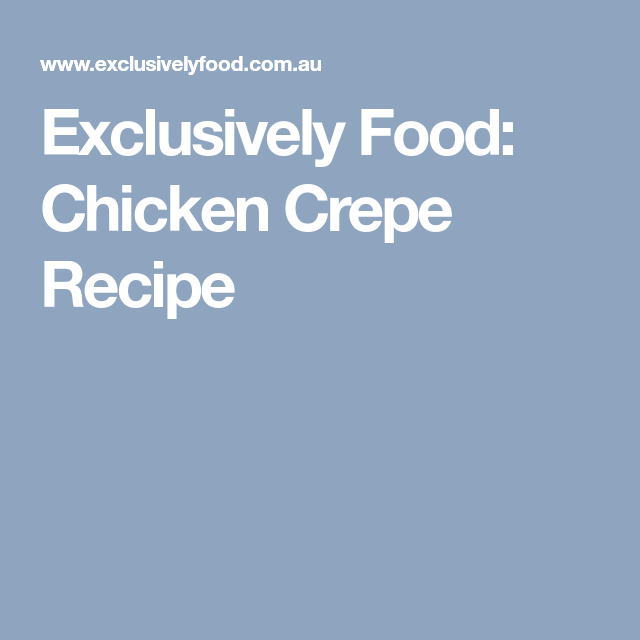 Exclusively food chicken crepe recipe chicken pinterest exclusively food chicken crepe recipe forumfinder Gallery