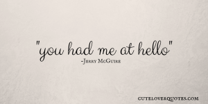 You Had Me At Hello Quote | Love Quote For Her You Had Me At Hello Sayings Quotes Cute