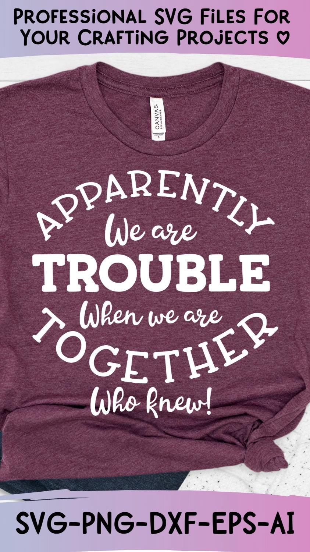 Apparently We Are Trouble Together Svg, Sarcastic Svg, Sarcasm Svg, Cousins Svg,  Best Friends Svg