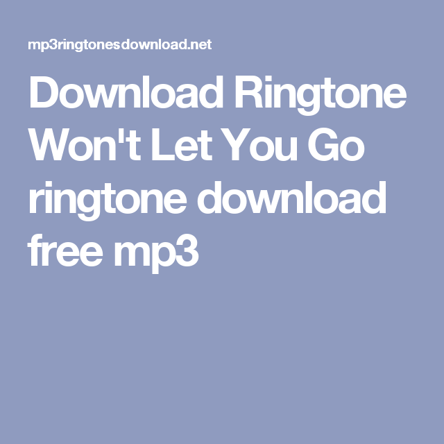 Download Ringtone Won't Let You Go ringtone download free
