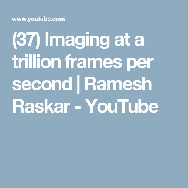 37) Imaging at a trillion frames per second | Ramesh Raskar ...