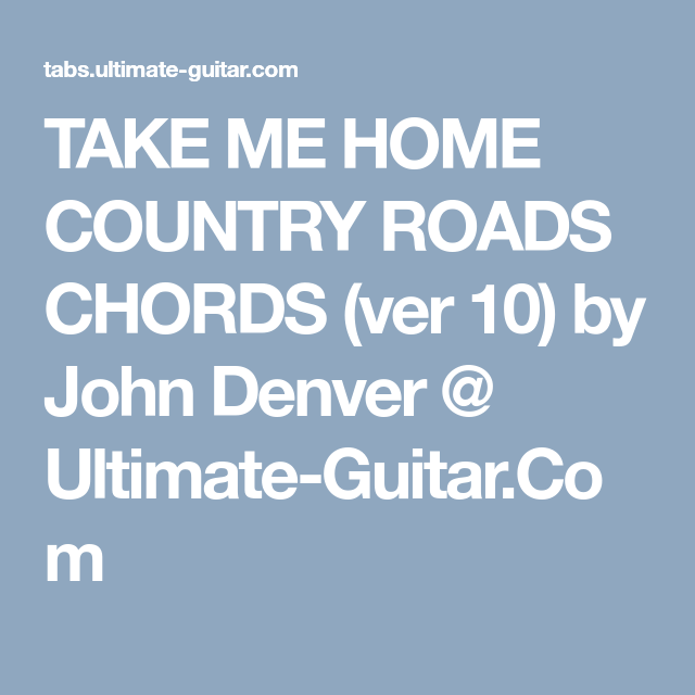 TAKE ME HOME COUNTRY ROADS CHORDS (ver 10) by John Denver @ Ultimate ...