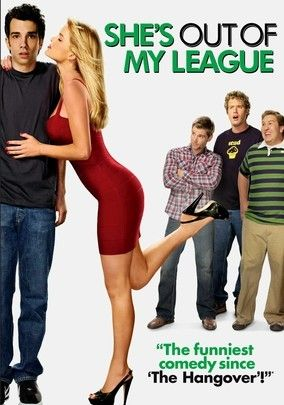 She's Out of My League  When he starts dating drop-dead gorgeous Molly, insecure airport security agent Kirk can't believe it. As his friends and family share their doubts about the relationship lasting, Kirk does everything he can to avoid losing Molly forever.